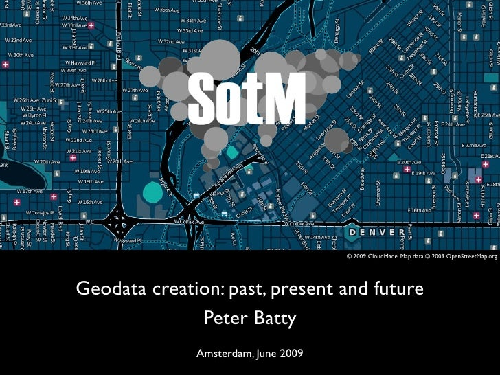 © 2009 CloudMade. Map data © 2009 OpenStreetMap.org     Geodata creation: past, present and future               Peter Bat...
