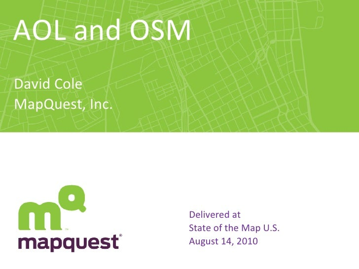 AOL and OSM David Cole MapQuest, Inc. Inc. Delivered at  State of the Map U.S. August 14, 2010