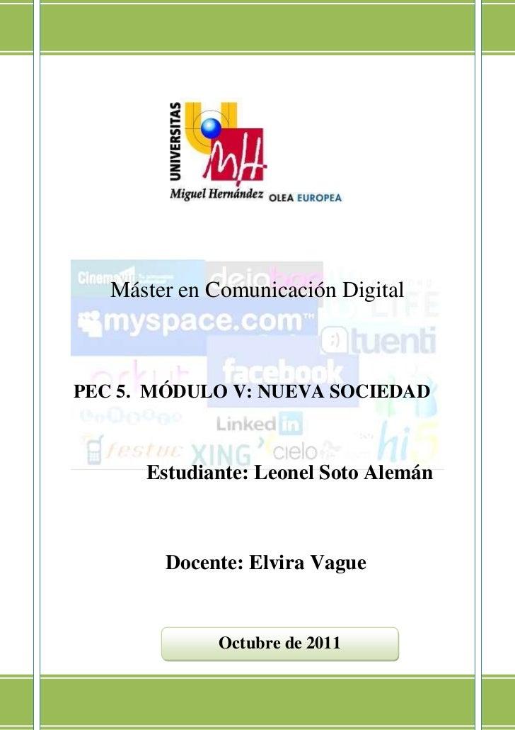 Máster en Comunicación DigitalPEC 5. MÓDULO V: NUEVA SOCIEDAD      Estudiante: Leonel Soto Alemán        Docente: Elvira V...