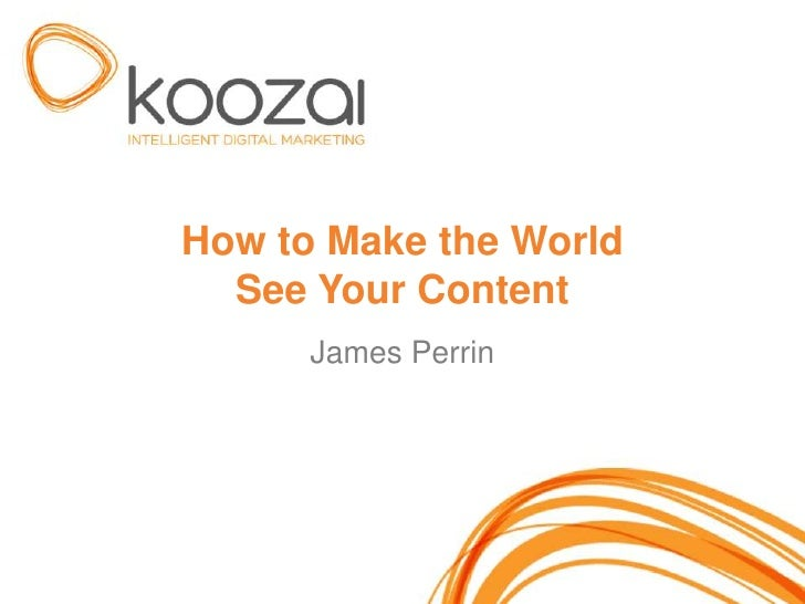 How to Make the World  See Your Content      James Perrin