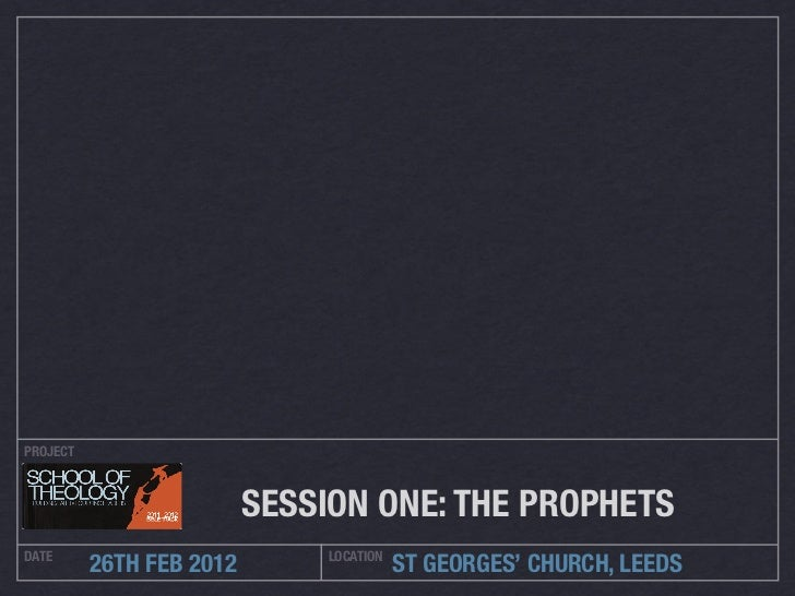 PROJECT                          SESSION ONE: THE PROPHETSDATE                           LOCATION          26TH FEB 2012  ...