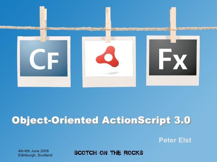 Object-Oriented ActionScript 3.0                           Peter Elst  4th-6th June 2008  Edinburgh, Scotland