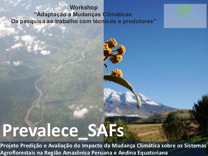 """Workshop           """"Adaptação a Mudanças Climáticas:    Da pesquisa ao trabalho com técnicos e produtores""""Prevalece_SAFsPr..."""