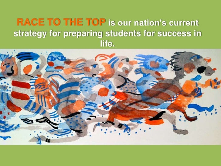 RACE TO THE TOP is our nation's currentstrategy for preparing students for success in                     life.