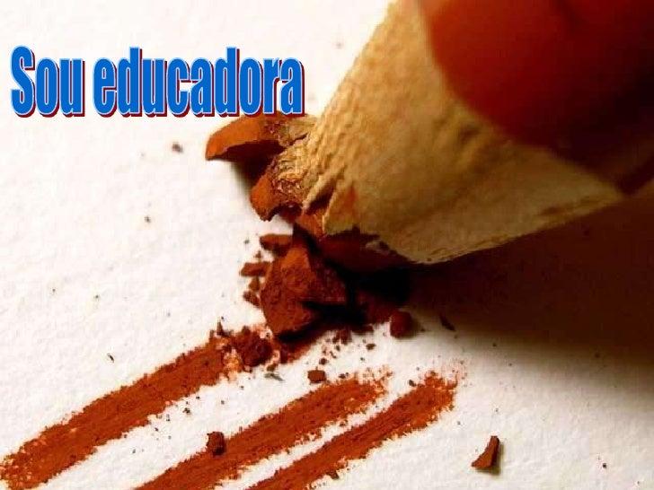 """Traduzido e adaptado de :       """"Soy Maestra""""www.mensagensvirtuais.com.br"""