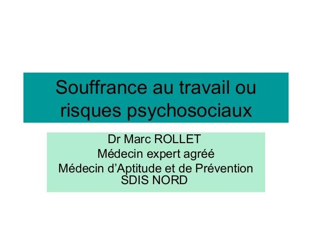Souffrance au travail ou risques psychosociaux Dr Marc ROLLET Médecin expert agréé Médecin d'Aptitude et de Prévention SDI...
