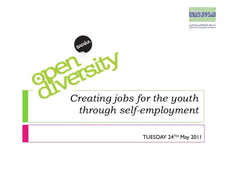 Creating jobs for the youth through self-employment               TUESDAY 24TH May 2011