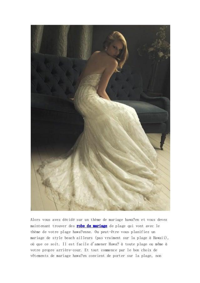 Alors vous avez décidé sur un thème de mariage hawa?en et vous devezmaintenant trouver des robe de mariage de plage qui vo...