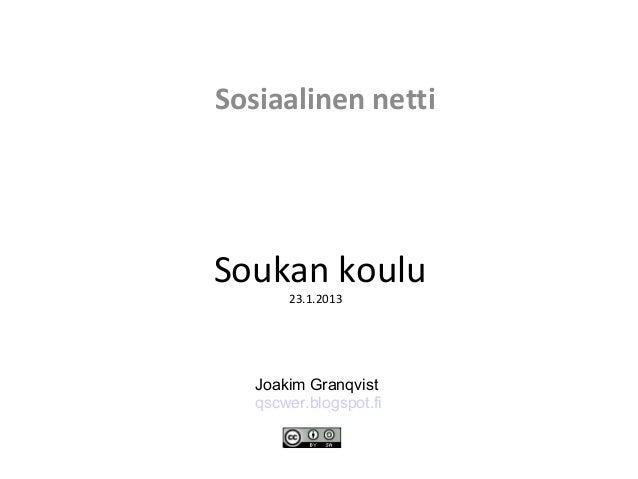 Sosiaalinen nettiSoukan koulu       23.1.2013   Joakim Granqvist   qscwer.blogspot.fi