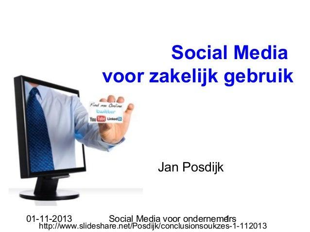 Social Media voor zakelijk gebruik  Jan Posdijk  01-11-2013  Social Media voor ondernemers 1  http://www.slideshare.net/Po...