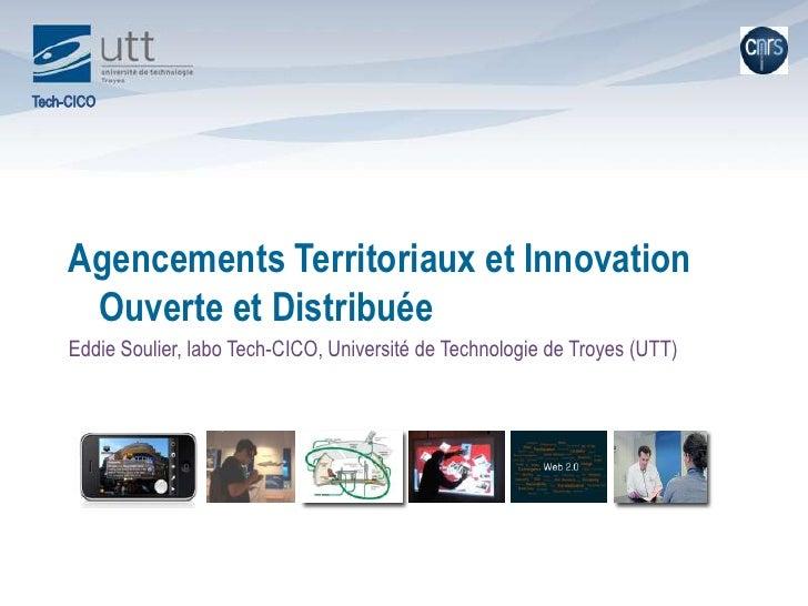 Agencements Territoriaux et Innovation Ouverte et Distribuée<br />Eddie Soulier, labo Tech-CICO, Université de Technologie...