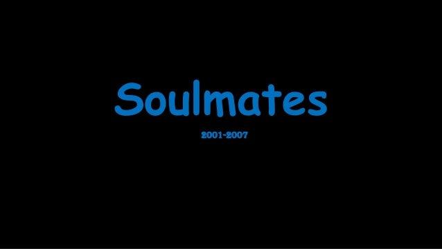 Soulmates 2001-2007