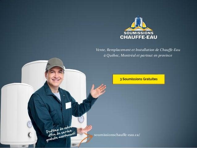 Vente, Remplacement et Installation de Chauffe-Eau à Québec, Montréal et partout en province soumissionschauffe-eau.ca/