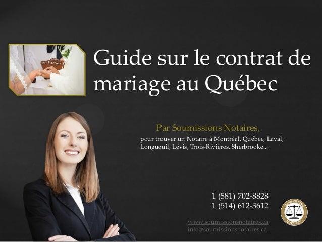 { Guide sur le contrat de mariage au Québec Par Soumissions Notaires, 1 (581) 702-8828 1 (514) 612-3612 www.soumissionsnot...