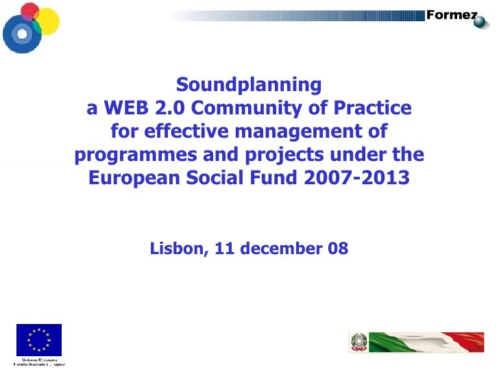 Soundplanning a WEB 2.0 Community of Practice for effective management of programmes and projects under the European Socia...