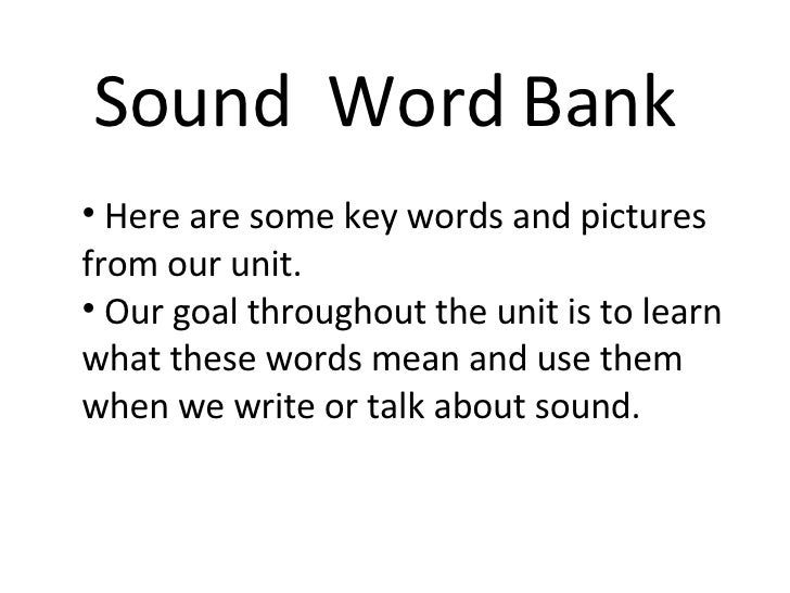Sound  Word Bank <ul><li>Here are some key words and pictures from our unit. </li></ul><ul><li>Our goal throughout the uni...
