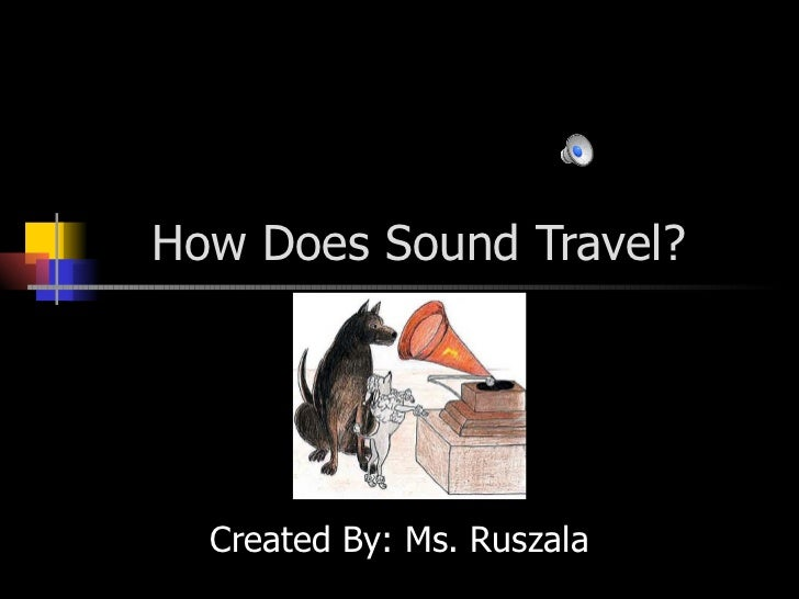 How Does Sound Travel?  Created By: Ms. Ruszala