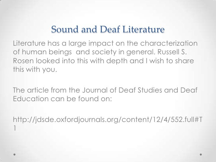 Sound and Deaf LiteratureLiterature has a large impact on the characterizationof human beings and society in general. Russ...