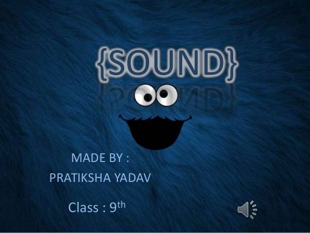 {SOUND} MADE BY : PRATIKSHA YADAV  Class : 9th
