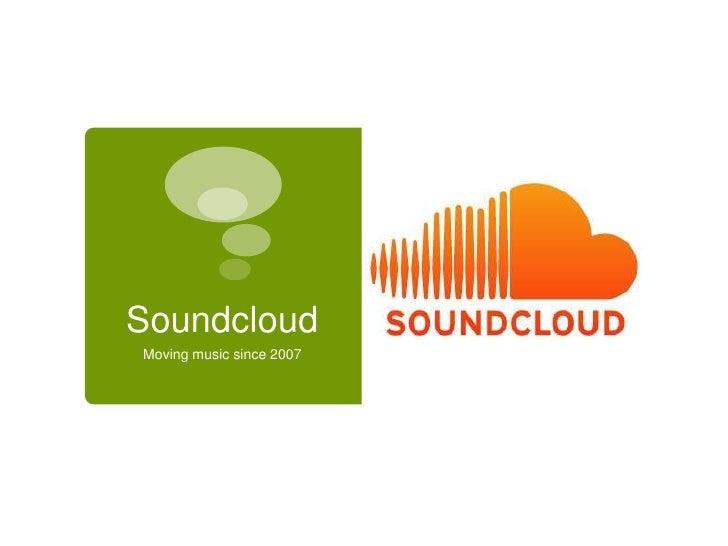 Soundcloud<br />Moving music since 2007<br />