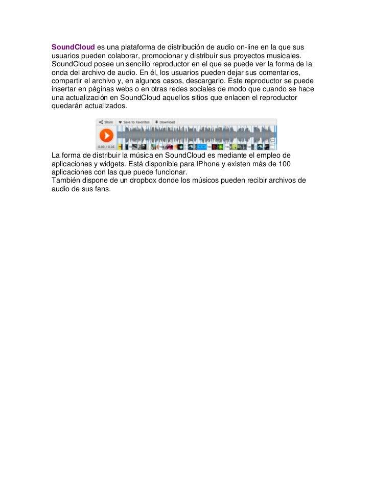 SoundCloud es una plataforma de distribución de audio on-line en la que sus usuarios pueden colaborar, promocionar y distr...