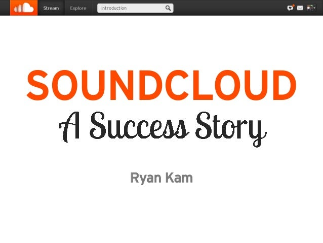 Introduction SOUNDCLOUD Ryan Kam