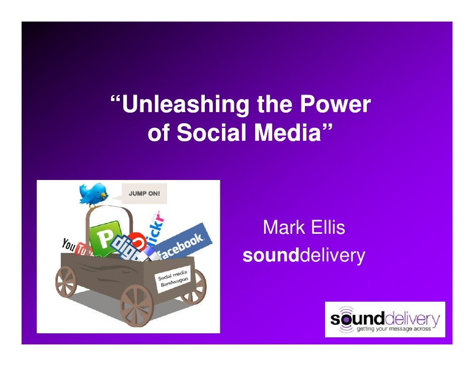 """Unleashing the Power    of Social Media""               Mark Ellis           sounddelivery"