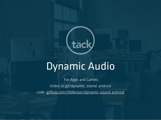 Dynamic Audio For Apps and Games slides: is.gd/dynamic_sound_android code: github.com/thillerson/dynamic-sound-android
