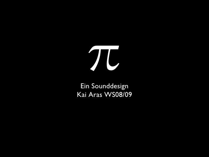 π <ul><li>Ein Sounddesign </li></ul><ul><li>Kai Aras WS08/09 </li></ul>