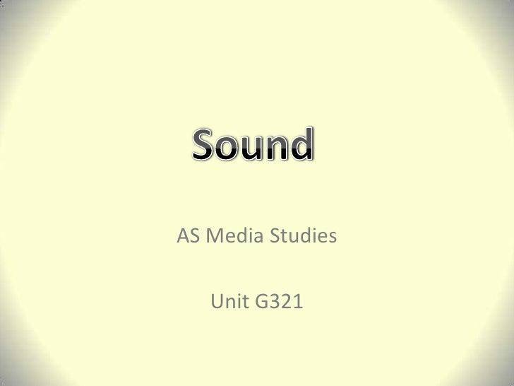 AS Media Studies<br />Unit G321<br />Sound<br />