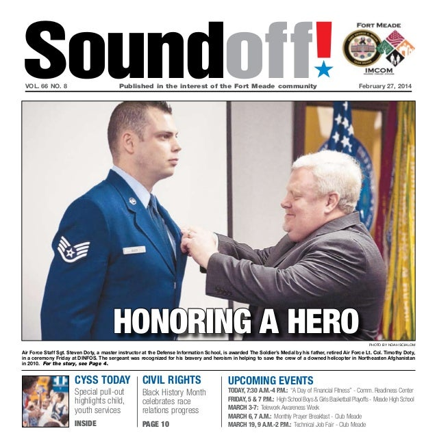 Soundoff! ´  vol. 66 no. 8	  Published in the interest of the Fort Meade community	  February 27, 2014  honoring a hero ph...