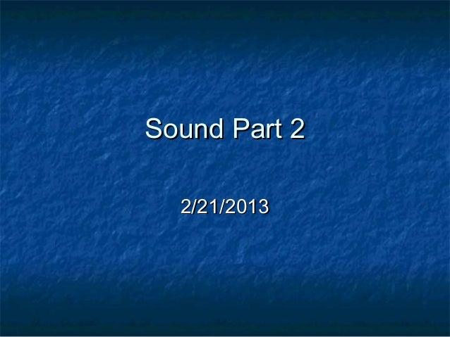 Sound Part 2Sound Part 22/21/20132/21/2013