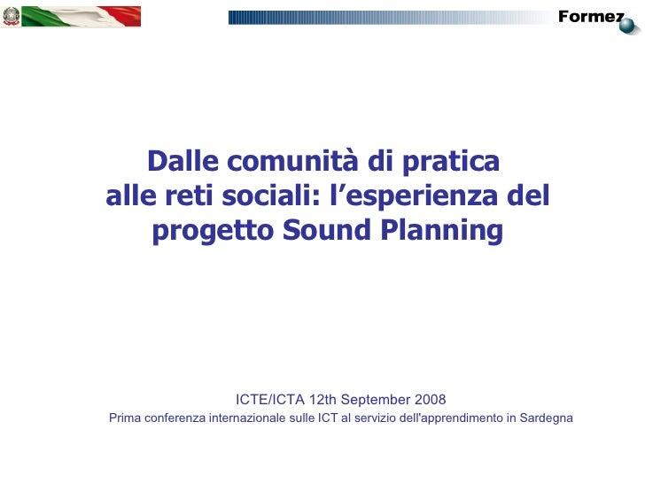 Dalle comunità di pratica  alle reti sociali: l'esperienza del progetto Sound Planning <ul><ul><li>ICTE/ICTA 12th Septembe...