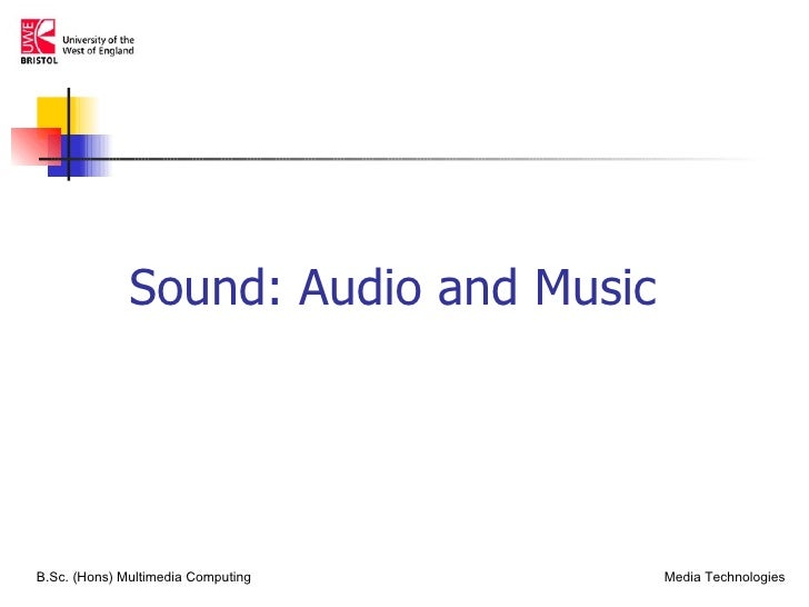 Sound: Audio and MusicB.Sc. (Hons) Multimedia Computing      Media Technologies