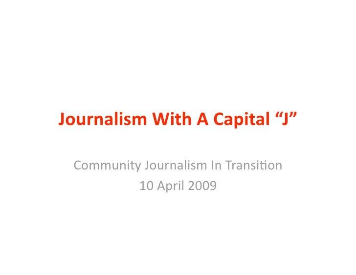 "JournalismWithACapital""J""   CommunityJournalismInTransi1on           10April2009"