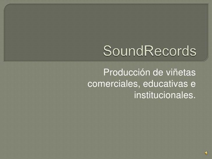 SoundRecords <br />Producción de viñetas comerciales, educativas e institucionales. <br />