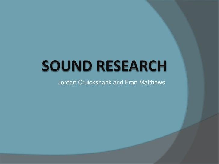 Jordan Cruickshank and Fran Matthews<br />Sound Research<br />