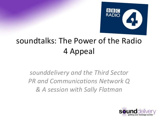 soundtalks: The Power of the Radio 4 Appeal sounddelivery and the Third Sector PR and Communications Network Q & A session...