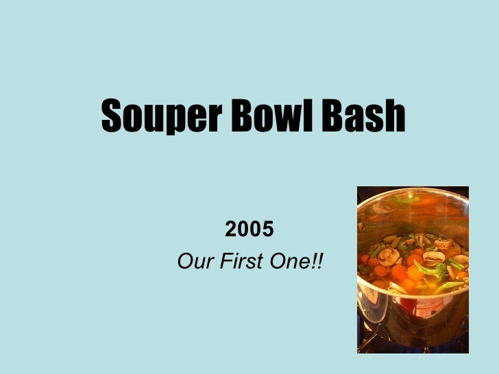Souper Bowl Bash 2005 Our First One!!