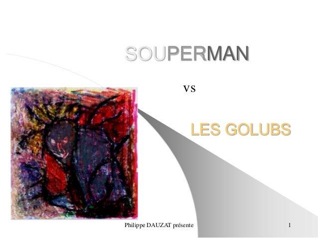 SOUPERMAN  vs  LES GOLUBS  Philippe DAUZAT présente 1