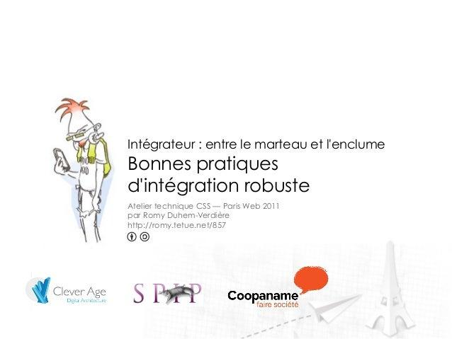 Intégrateur : entre le marteau et lenclumeBonnes pratiquesdintégration robusteAtelier technique CSS — Paris Web 2011par Ro...