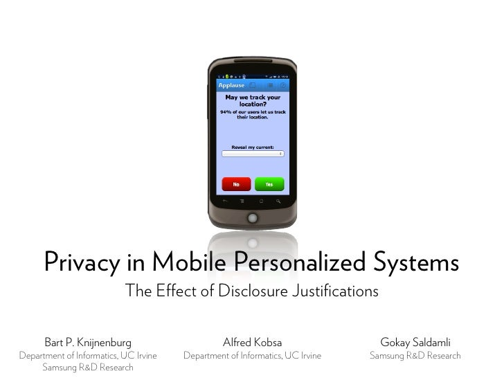 Privacy in Mobile Personalized Systems                           The Effect of Disclosure Justifications      Bart P. Knijn...