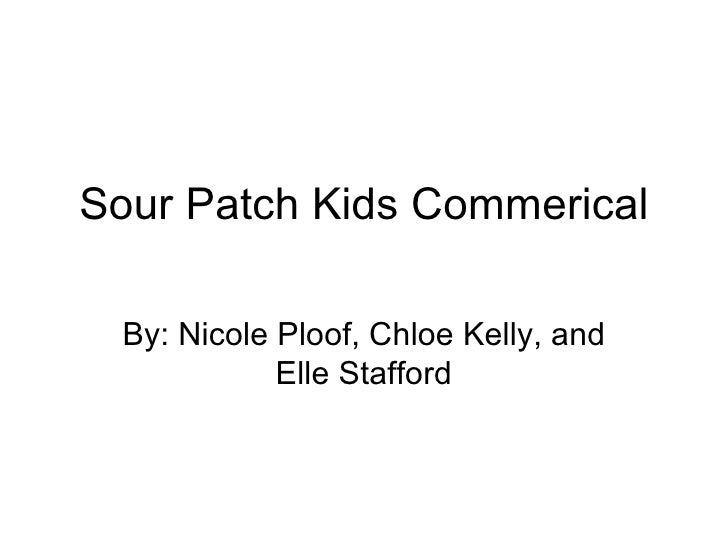 Sour Patch Kids Commerical By: Nicole Ploof, Chloe Kelly, and Elle Stafford