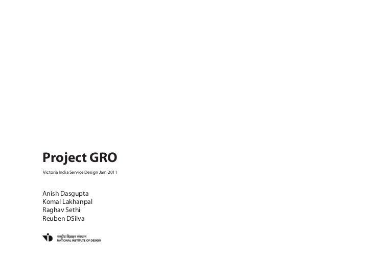 Project GROVictoria India Service Design Jam 2011Anish DasguptaKomal LakhanpalRaghav SethiReuben DSilva