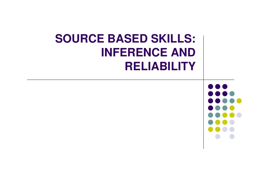SOURCE BASED SKILLS:       INFERENCE AND           RELIABILITY