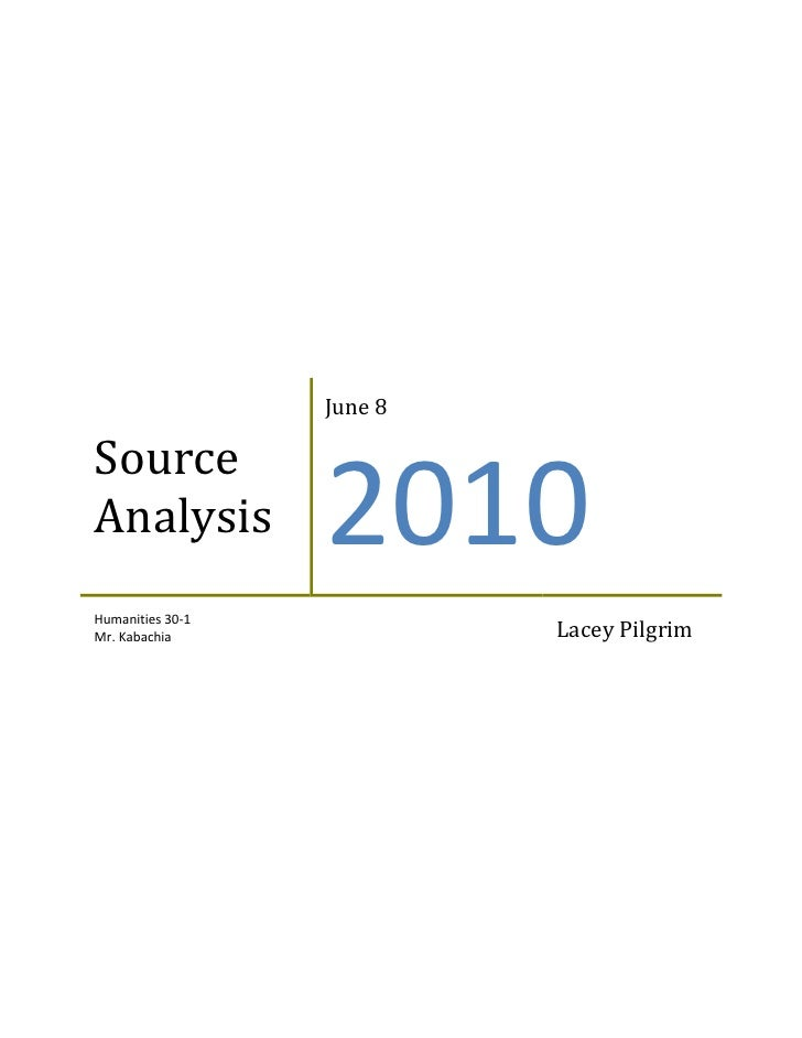 Source AnalysisJune 82010Humanities 30-1Mr. KabachiaLacey Pilgrim<br />Source Analysis<br />In the first source, the autho...