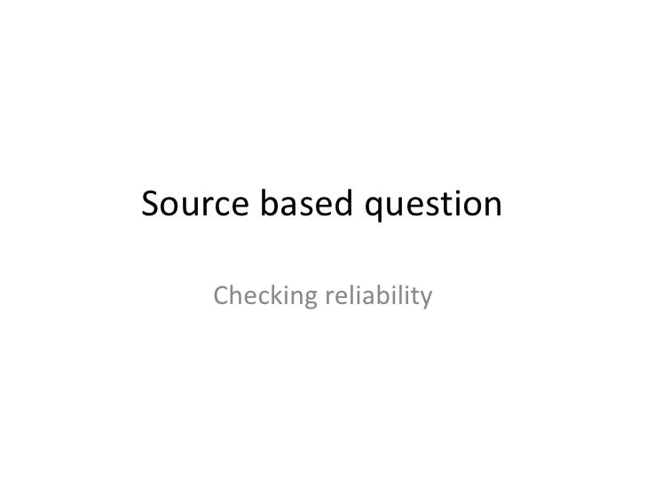 Source based question<br />Checking reliability<br />