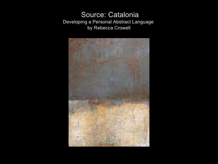 Source: Catalonia Developing a Personal Abstract Language  by Rebecca Crowell