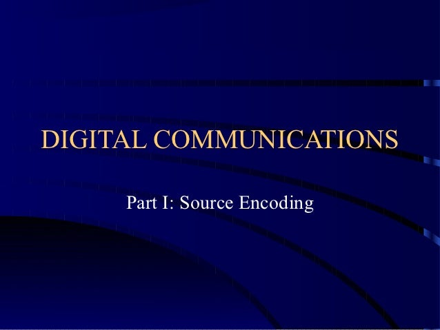 DIGITAL COMMUNICATIONS     Part I: Source Encoding