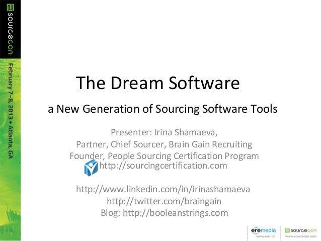 The Dream Softwarea New Generation of Sourcing Software ToolsPresenter: Irina Shamaeva,Partner, Chief Sourcer, Brain Gain...